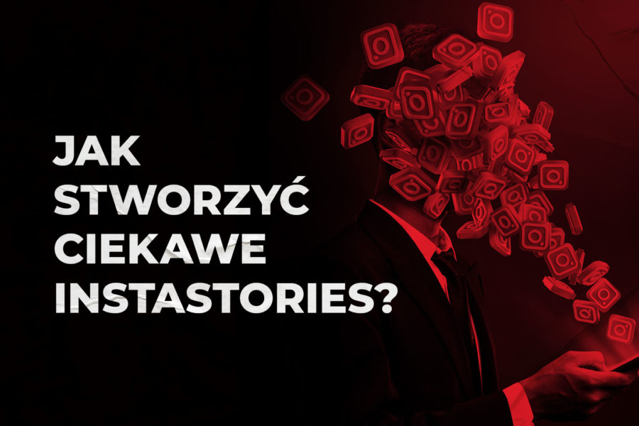 Jak stworzyć ciekawe InstaStories?